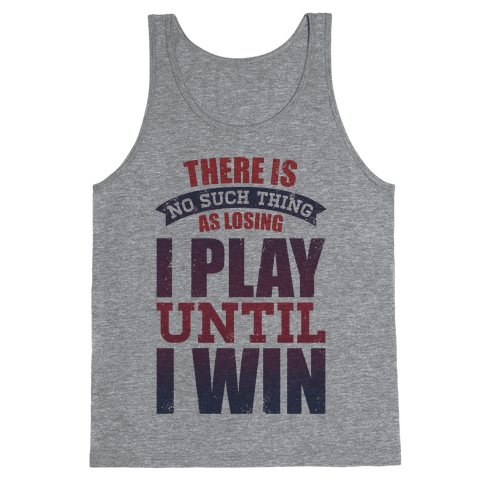 I Play Until I Win (Tank) Tank Top