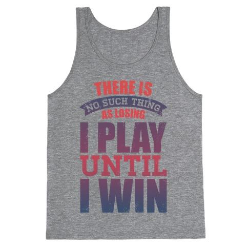 I Play Until I Win (Tank) Tank Top