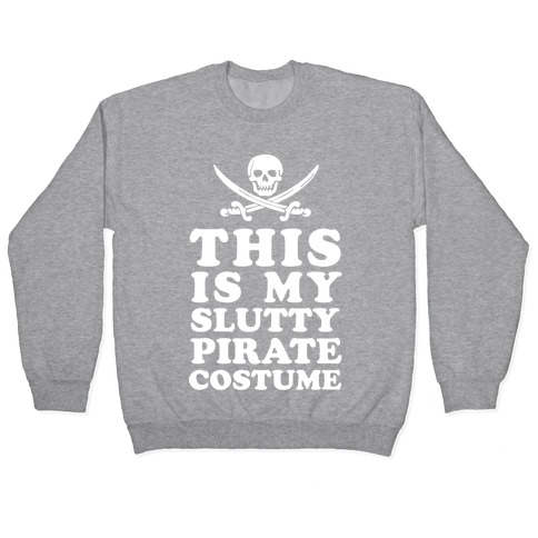 This is My Slutty Pirate Costume Pullover