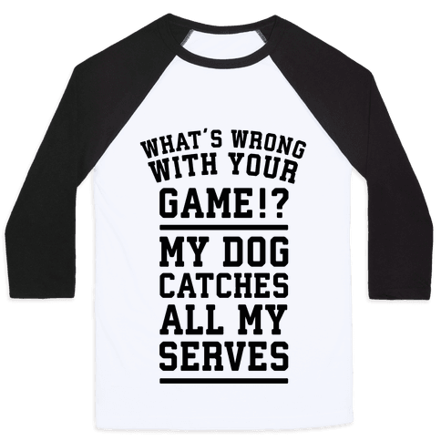 What's Wrong With Your Tennis Game? Baseball Tee