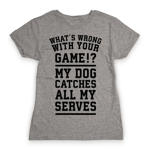 What's Wrong With Your Tennis Game? Womens T-Shirt