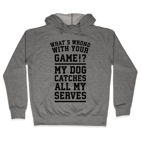 What's Wrong With Your Tennis Game? Hooded Sweatshirt