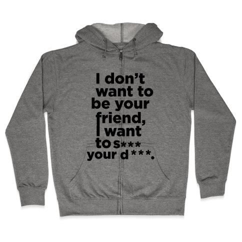 I Don't Want To Be Your Friend Zip Hoodie