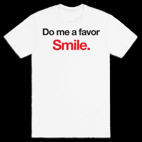 Do Me A Favor... Smile. Mens T-Shirt