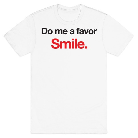 Do Me A Favor... Smile. Mens T-Shirt