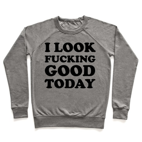 I Look F***ing Good Today Pullover
