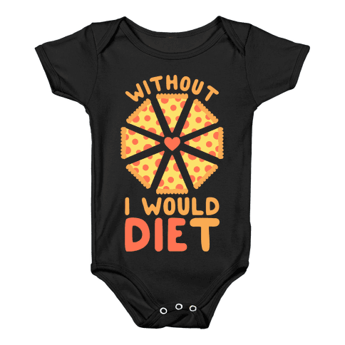 Without Pizza I Would Diet Baby Onesy