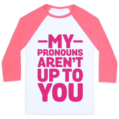 My Pronouns Aren't Up to You Baseball Tee