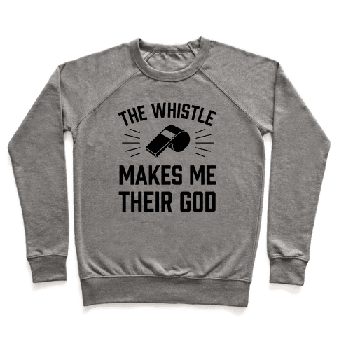 The Whistle Makes Me Their God Pullover
