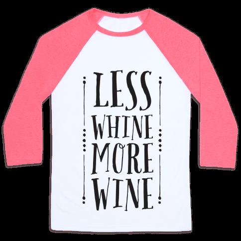 Less Whine More Wine Baseball Tee