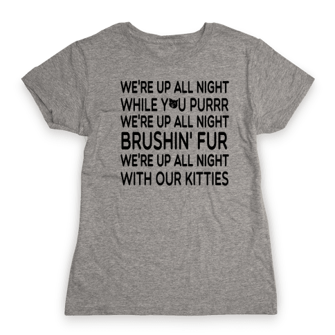 We're Up All Night with Our Kitties Womens T-Shirt