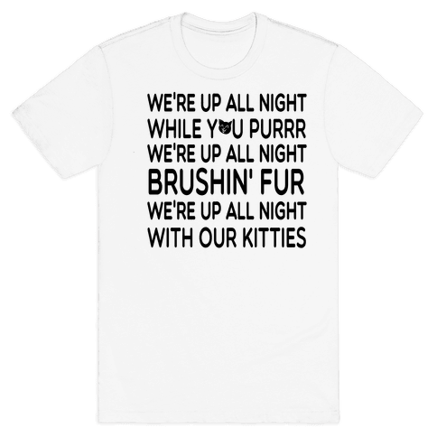 We're Up All Night with Our Kitties Mens T-Shirt