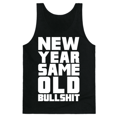 New Year Same Old Bullshit Tank Top