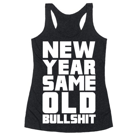 New Year Same Old Bullshit Racerback Tank Top