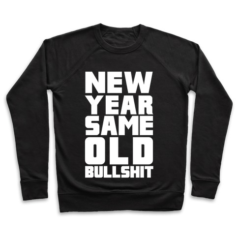 New Year Same Old Bullshit Pullover