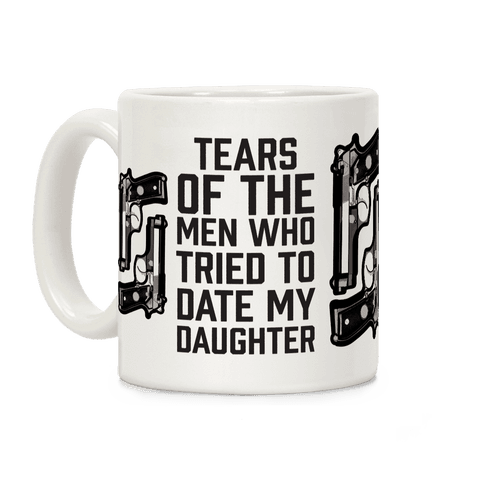 Tears of the Men Who Tried to Date My Daughter Coffee Mug