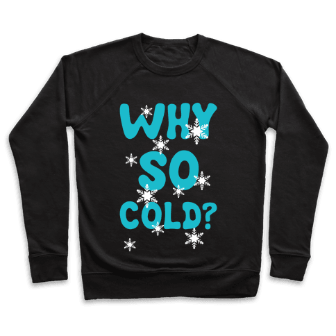 Why So Cold? Pullover