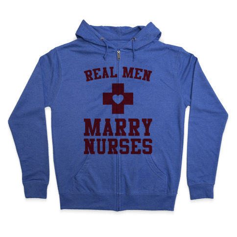 Real Men Marry Nurses Zip Hoodie