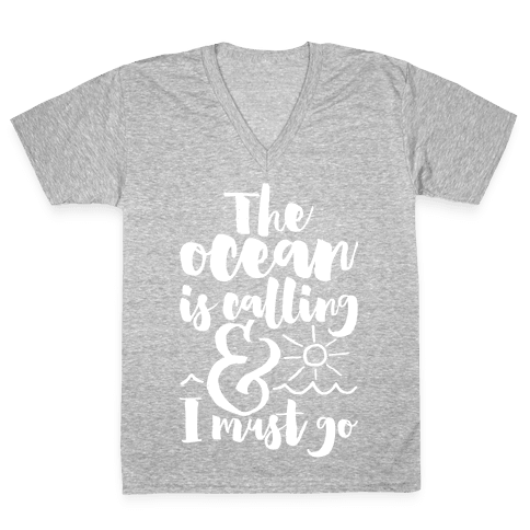 The Ocean Is Calling And I Must Go V-Neck Tee Shirt