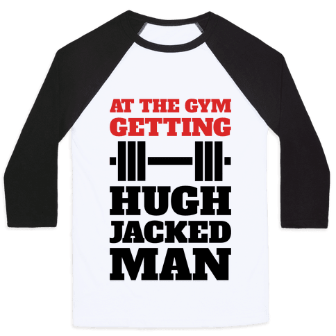 Gettin' Hugh Jacked Man Baseball Tee