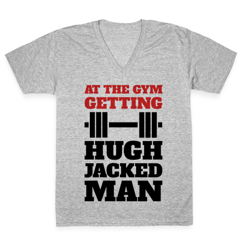 Gettin' Hugh Jacked Man V-Neck Tee Shirt