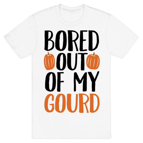 Bored Out Of My Gourd Mens T-Shirt