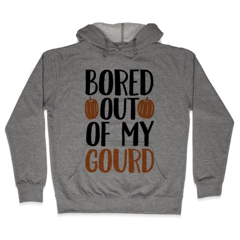 Bored Out Of My Gourd Hooded Sweatshirt