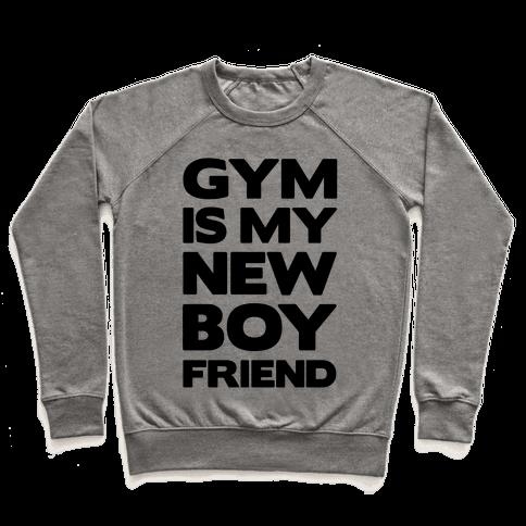 Gym Is My New Boyfriend Pullover