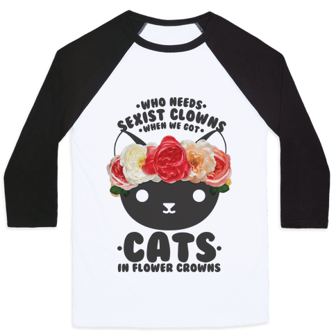 Who Needs Sexist Clowns When We Got Cats in Flower Crowns Baseball Tee