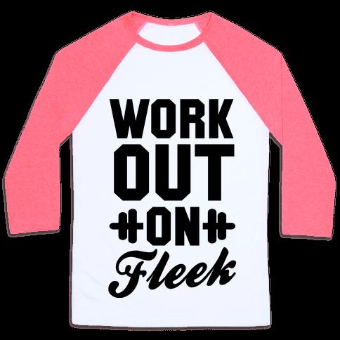 Workout on Fleek Baseball Tee