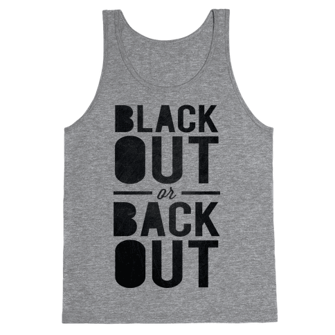 Black Out or Back Out Tank Top