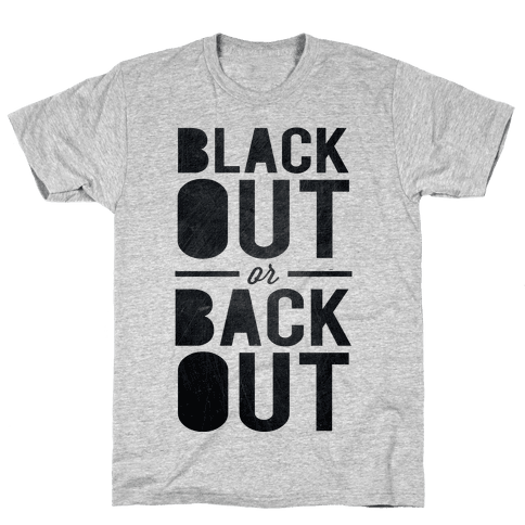 Black Out or Back Out Mens T-Shirt