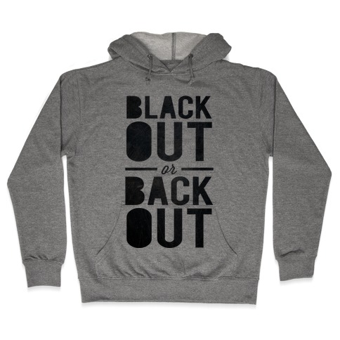 Black Out or Back Out Hooded Sweatshirt