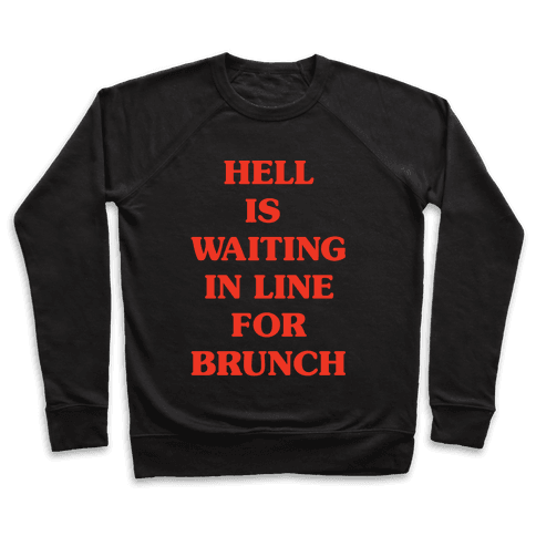 Hell Is Waiting In Line For Brunch Pullover