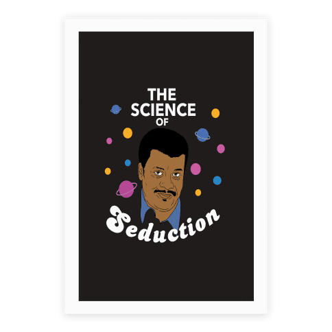 The Science of Seduction (Neil DeGrasse Tyson) Poster