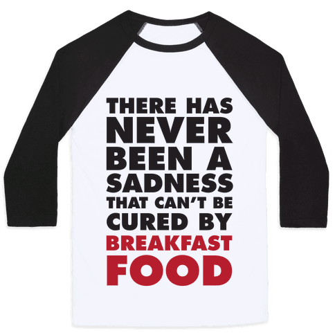 There Has Never Been A Sadness That Can't Be Cured By Breakfast Food Baseball Tee