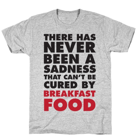 There Has Never Been A Sadness That Can't Be Cured By Breakfast Food Mens T-Shirt