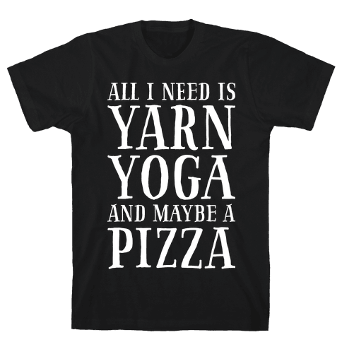 All I Need Is Yarn, Yoga and Maybe a Pizza Mens T-Shirt