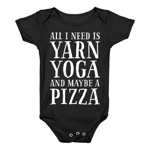 All I Need Is Yarn, Yoga and Maybe a Pizza Baby Onesy