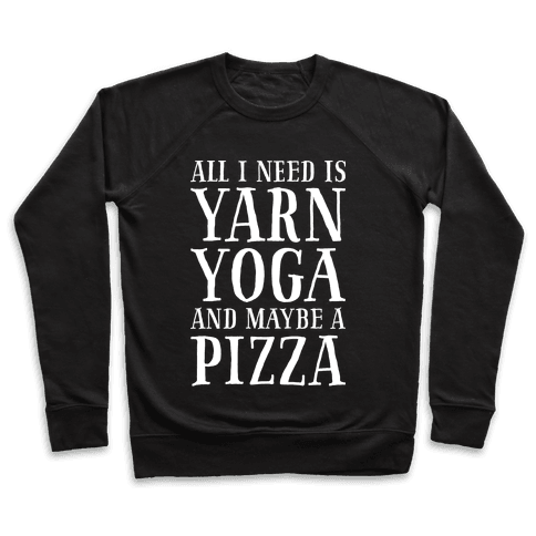 All I Need Is Yarn, Yoga and Maybe a Pizza Pullover