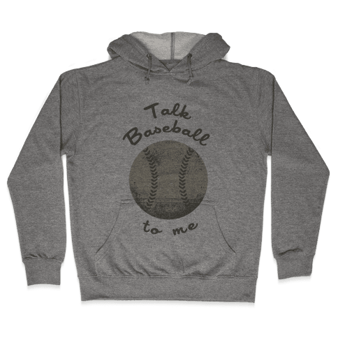 Talk Baseball To Me Hooded Sweatshirt