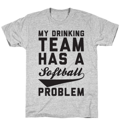 My Drinking Team Has A Softball Problem T-Shirt