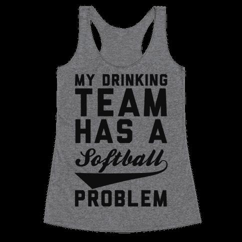 My Drinking Team Has A Softball Problem Racerback Tank Top
