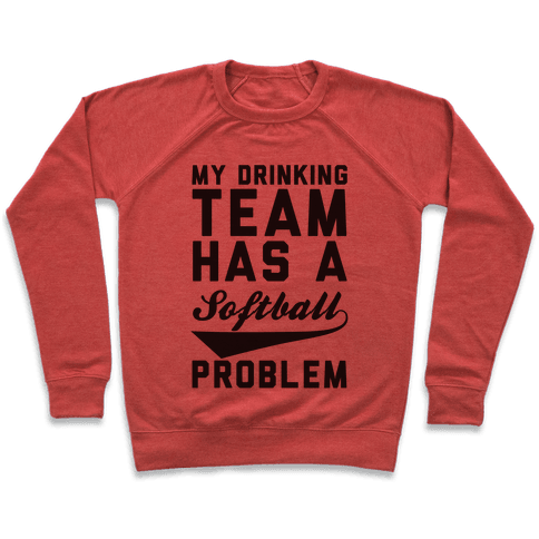 My Drinking Team Has A Softball Problem Pullover