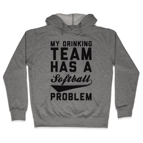 My Drinking Team Has A Softball Problem Hooded Sweatshirt