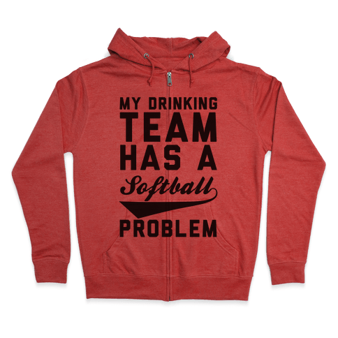 My Drinking Team Has A Softball Problem Zip Hoodie