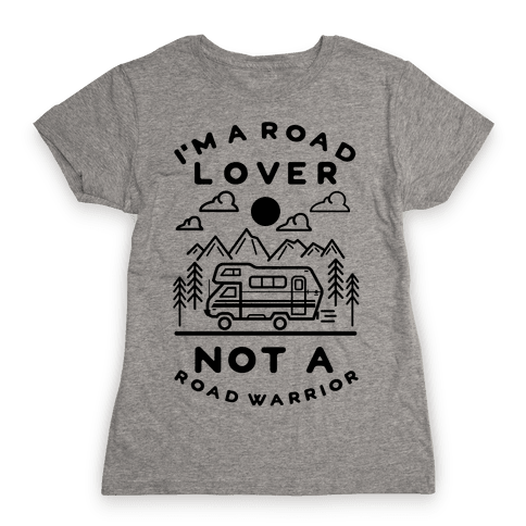 I'm a Road Lover Not a Road Warrior Womens T-Shirt