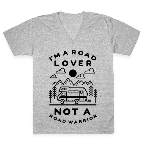 I'm a Road Lover Not a Road Warrior V-Neck Tee Shirt