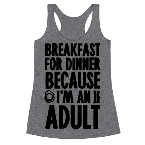 Breakfast For Dinner Because I'm An Adult Racerback Tank Top