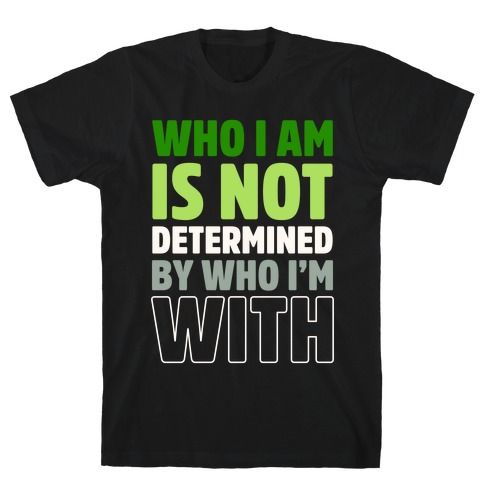 Who I Am Is Not Determined By Who I'm With (Aromantic) Mens T-Shirt